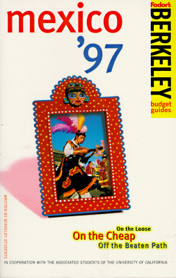 Image for Berkeley Guides: Mexico '97: On the Loose, On the Cheap, Off the Beaten Path
