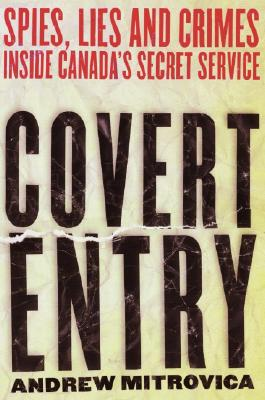 Image for Covert Entry : Spies, Lies and Crimes Inside Canada's Secret Service