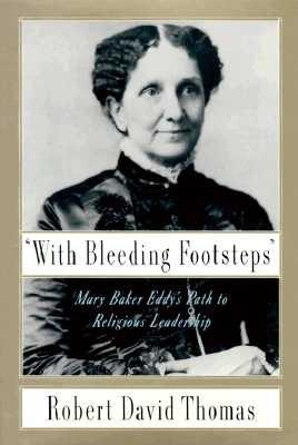 Image for With Bleeding Footsteps -  Mary Baker Eddy's Path to Religious Leadership