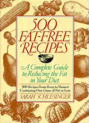 Image for 500 Fat-Free Recipes: A Complete Guide to Reducing the Fat in Your Diet