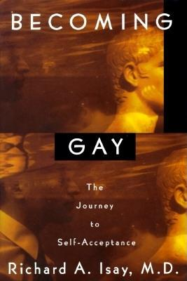 BECOMING GAY: The Journey to Self-Acceptance, Isay M.D., Richard A.