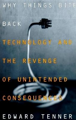 Image for Why Things Bite Back: Technology and the Revenge of Unintended Consequences