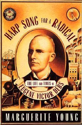 Image for Harp Song for a Radical: The Life and Times of Eugene Victor Debs
