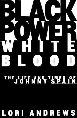 BLACK POWER, WHITE BLOOD: The Life and Times of Johnny Spain, Andrews, Lori