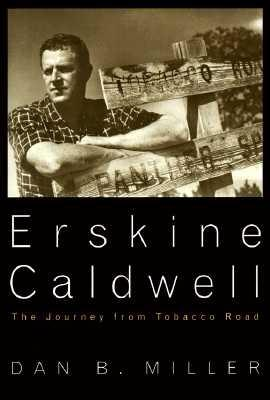 Erskine Caldwell: The Journey from Tobacco Road, Miller, Dan B.