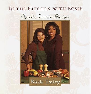 In the Kitchen with Rosie: Oprah's Favorite Recipes, ROSIE DALEY