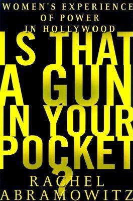 Image for Is That a Gun in Your Pocket?: Women's Experience of Power in Hollywood