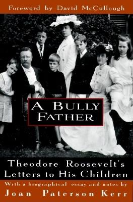 Image for A Bully Father: Theodore Roosevelt's Letters to His Children