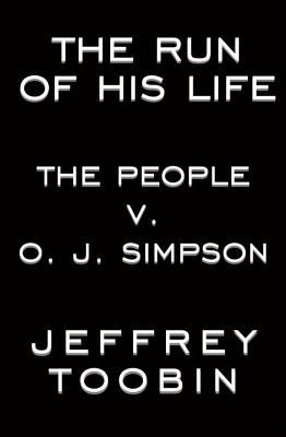 The Run of His Life: The People v. O.J. Simpson, Jeffrey Toobin