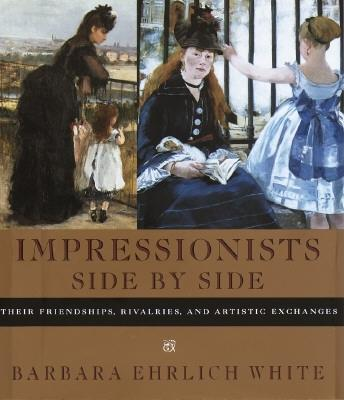 Image for IMPRESSIONISTS SIDE BY SIDE : THEIR FRIE