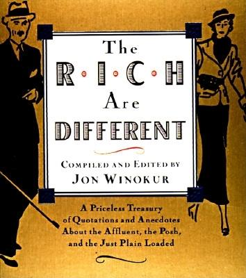 Image for RICH ARE DIFFERENT, THE A PRICELESS TREASURY OF QUOTATIONS AND ANECDOTES ABOUT THE AFFLUENT, THE PO