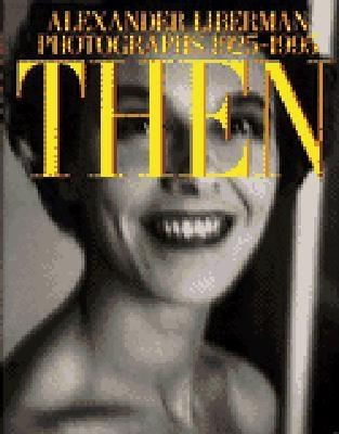 Image for Then: Alexander Liberman -  Photographs 1925-1995