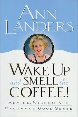 Image for Wake Up and Smell the Coffee!:: Advice, Wisdom, and Uncommon Good Sense