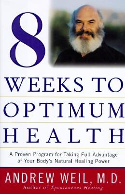 Eight Weeks to Optimum Health (Proven Program for Taking Full Advantage of Your Body's Natural Healing Power), Weil M.D., Andrew