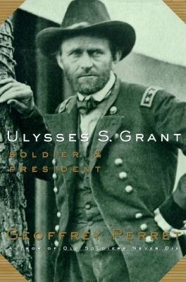 Ulysses S. Grant:: Soldier & President, Perret, Geoffrey