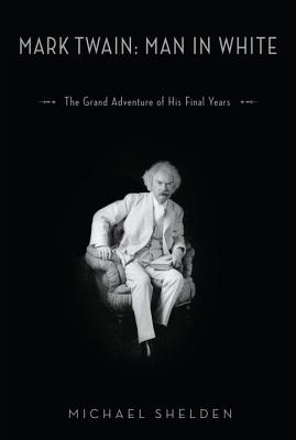 Image for Mark Twain: Man in White: The Grand Adventure of His Final Years