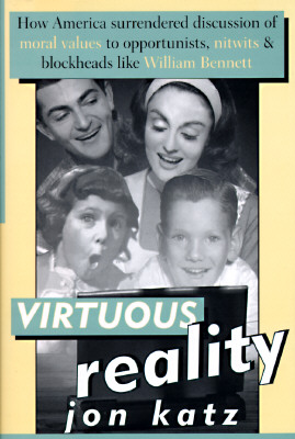 Image for Virtuous Reality: How America Surrendered Discussion of Moral Values to Opportunists, Nitwits, and Blockheads Like William Bennett