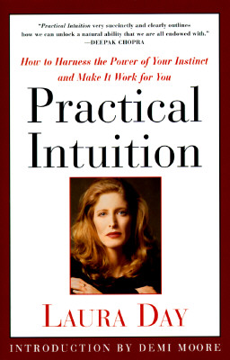 Practical Intuition: How to Harness the Power of Your Instinct and Make It Work for You, Laura Day