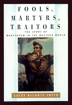 Image for Fools, Martyrs, Traitors: The Story of Martyrdom in the Western World