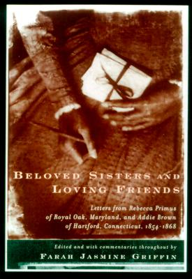 "Image for ""Beloved Sisters and Loving Friends: Letters from Rebecca Primus of Royal Oak, Maryland, and Adie Brown of Hartford, Connecticut, 1854-1868 """