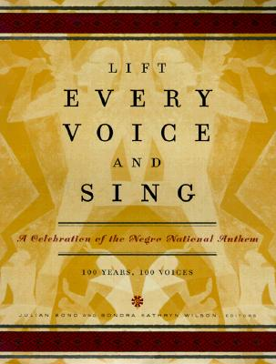 Image for Lift Every Voice and Sing: A Celebration of the Negro National Anthem; 100 Years, 100 Voices