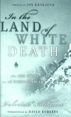 Image for IN THE LAND OF WHITE DEATH AN EPIC STORY OF SURVIVAL IN THE SIBERIAN ARCTIC