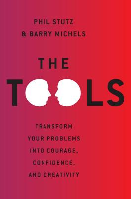 The Tools: Transform Your Problems into Courage, Confidence, and Creativity, Stutz, Phil; Michels, Barry