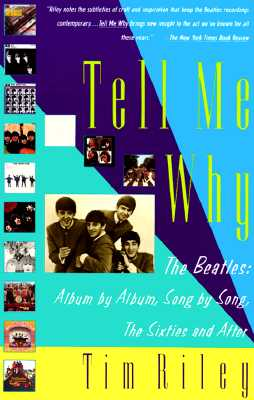 Tell Me Why: The Beatles: Album by Album, Song by Song, The Sixties and After, Riley, Tim