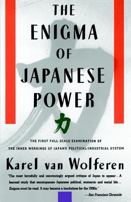 The Enigma of Japanese Power: People and Politics in a Stateless Nation, Van Wolferen, Karel