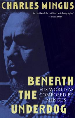 Image for Beneath the Underdog: His World as Composed by Mingus