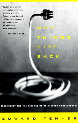 Why Things Bite Back: Technology and the Revenge of Unintended Consequences (Vintage), Edward Tenner