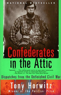 Confederates in the Attic: Dispatches from the Unfinished Civil War (Vintage Departures), Tony Horwitz