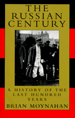The Russian Century: A History of the Last Hundred Years, Moynahan, Brian