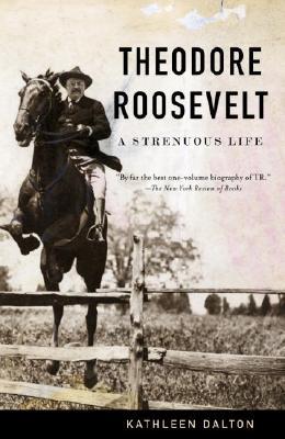 Theodore Roosevelt: A Strenuous Life, Dalton, Kathleen