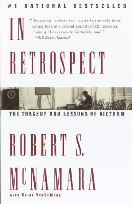 In Retrospect: The Tragedy and Lessons of Vietnam, McNamara, Robert S.; VanDeMark, Brian