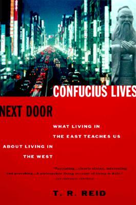 Confucius Lives Next Door: What Living In The East, Reid, T.R.