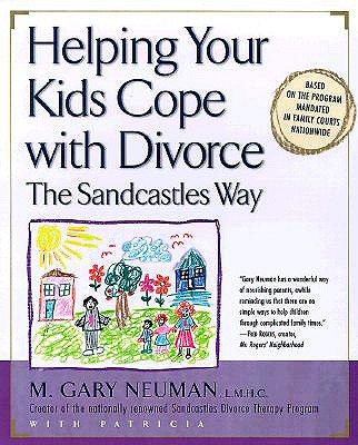 Helping Your Kids Cope with Divorce the Sandcastles Way, Neuman, M. Gary; Romanowski, Patricia
