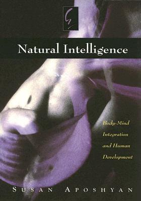 Image for Natural Intelligence: Body-Mind Integration and Human Development