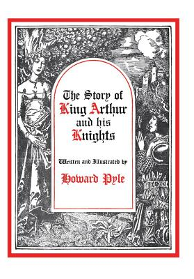 The Story of King Arthur and His Knights (Story King Arthur His Knight Hre), Howard Pyle