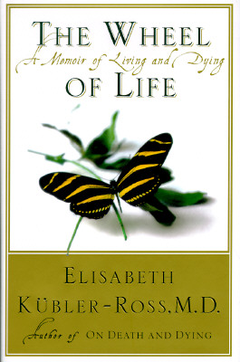 Image for The Wheel of Life: A Memoir of Living and Dying