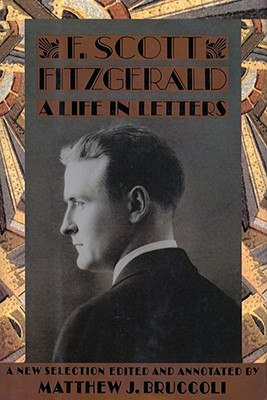 A Life in Letters, Fitzgerald, F. Scott And Matthew Bruccoli And Judith S. Baughman