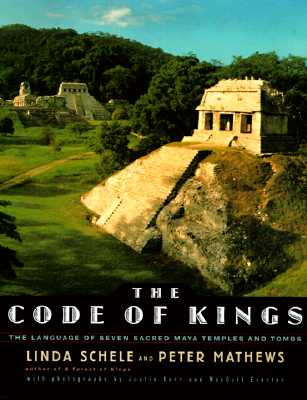 Image for The CODE OF KINGS: THE LANGUAGE OF SEVEN SACRED MAYA TEMPLES AND TOMBS