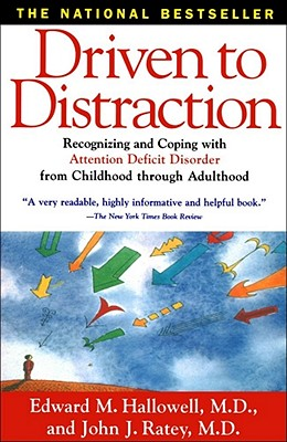 Image for Driven to Distraction: Recognizing and Coping with Attention Deficit Disorder from Childhood Through Adulthood
