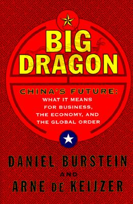 Image for Big Dragon: China's Future, What It Means For Business, the Economy, and the Global Order