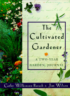 CULTIVATED GARDENER TWO-YEAR GARDEN JOURNAL, BARASH, CATHY WILKINSON AND JIM WILSON