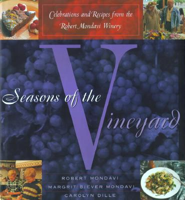 Image for Seasons of the Vineyard: A Year of Celebrations and Recipes from the Robert Mondavi Winery