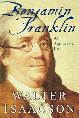 Benjamin Franklin: An American Life, Isaacson, Walter