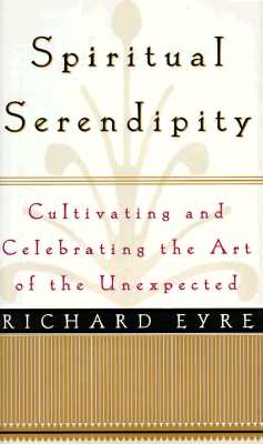 Image for Spiritual Serendipity: Cultivating and Celebrating the Art of the Unexpected