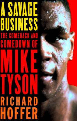 Image for A Savage Business: The Comeback and Comedown of Mike Tyson