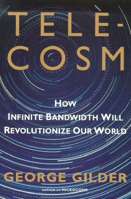 Image for TELECOSM: How Infinite Bandwidth will Revolutionize Our World
